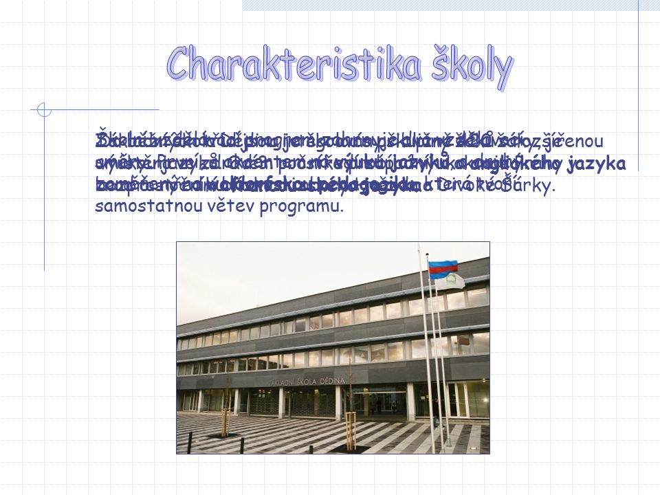 Základní škola Dědina je školou s přibližně 420 žáky, je umístěna ve zdravém prostředí západního okraje Prahy v bezprostřední blízkosti obory Hvězda a Divoké Šárky.