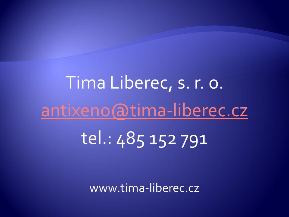 Tima Liberec, s. r. o. antixeno@tima-liberec.cz tel.: 485 152 791 www.tima-liberec.cz