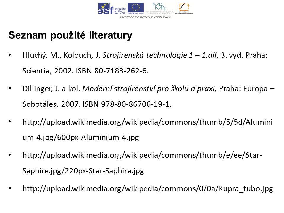 Seznam použité literatury Hluchý, M., Kolouch, J. Strojírenská technologie 1 – 1.díl, 3.