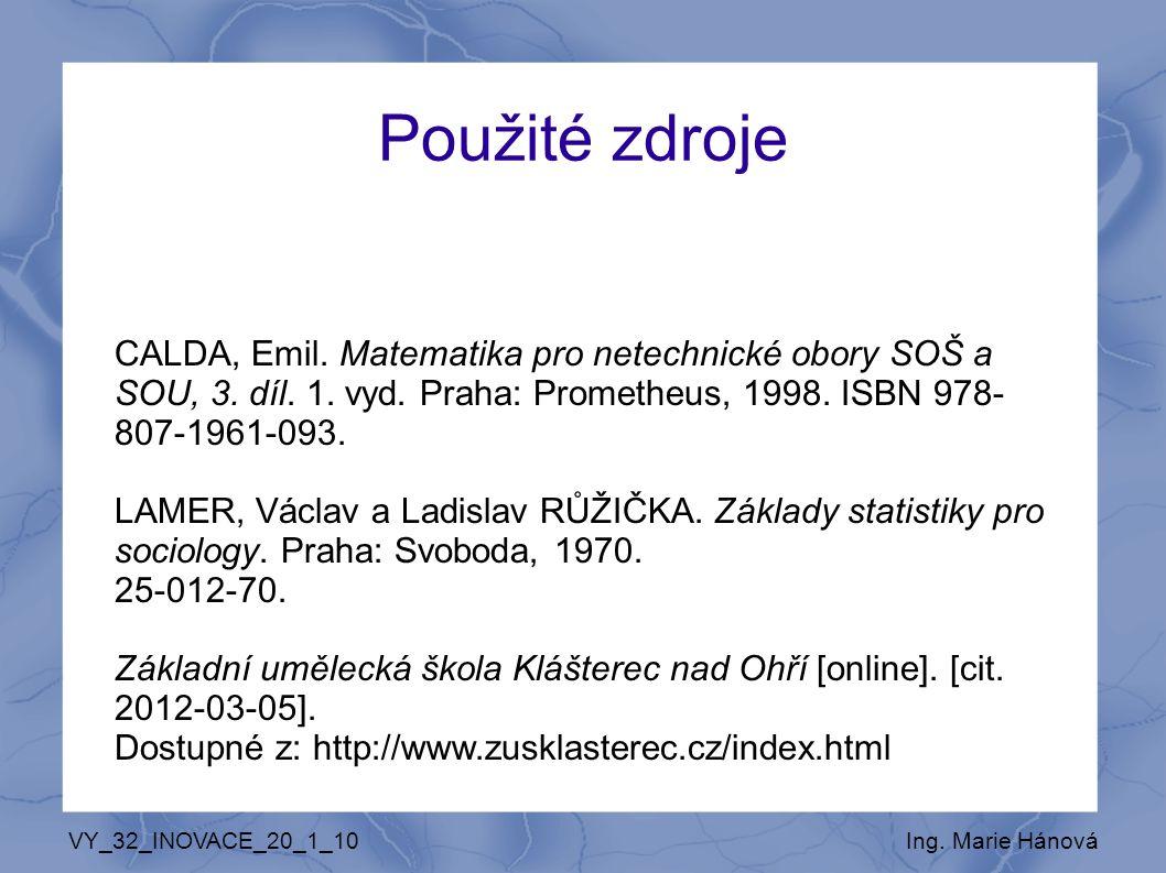 Ing. Marie Hánová Použité zdroje CALDA, Emil. Matematika pro netechnické obory SOŠ a SOU, 3.