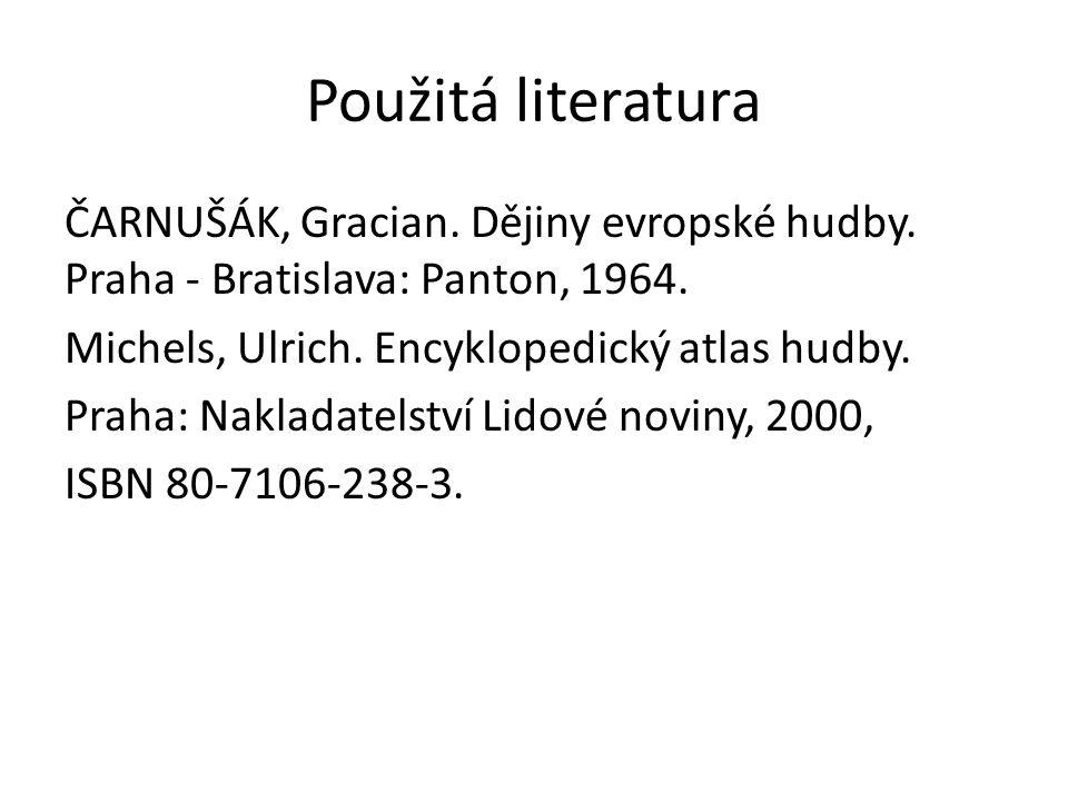 Použitá literatura ČARNUŠÁK, Gracian. Dějiny evropské hudby.