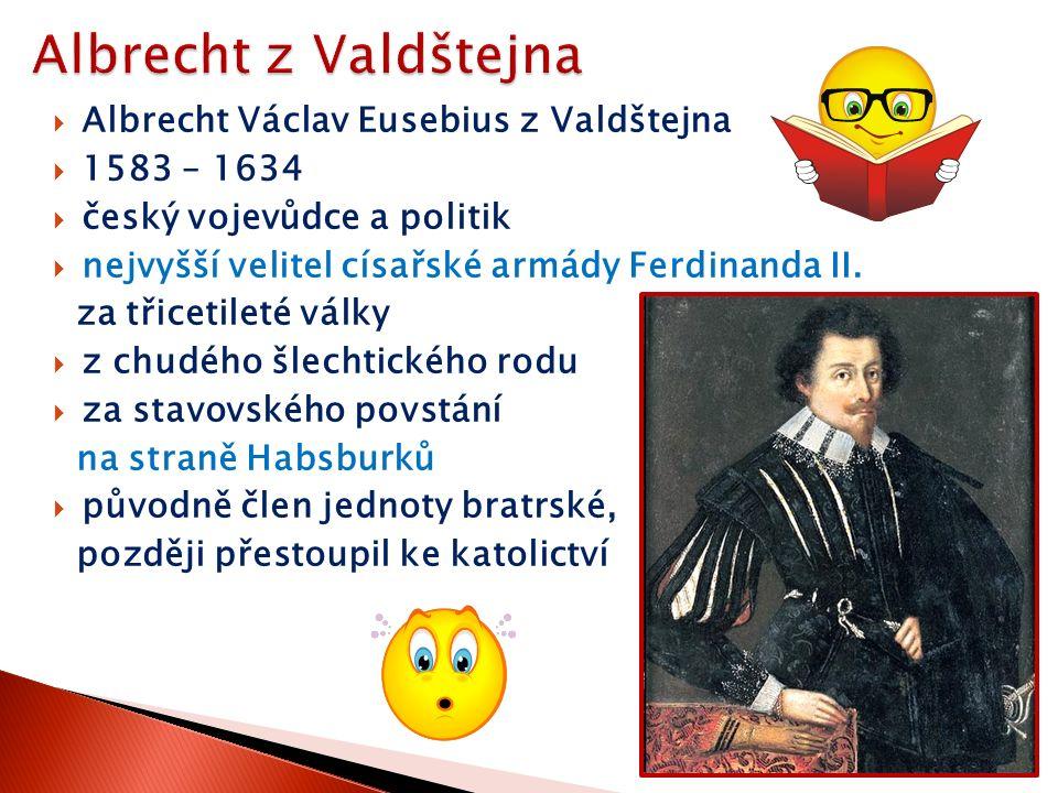  Albrecht Václav Eusebius z Valdštejna  1583 – 1634  český vojevůdce a politik  nejvyšší velitel císařské armády Ferdinanda II. za třicetileté vál