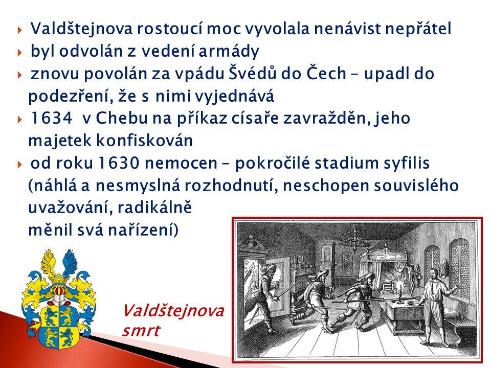  Valdštejnova rostoucí moc vyvolala nenávist nepřátel  byl odvolán z vedení armády  znovu povolán za vpádu Švédů do Čech – upadl do podezření, že s