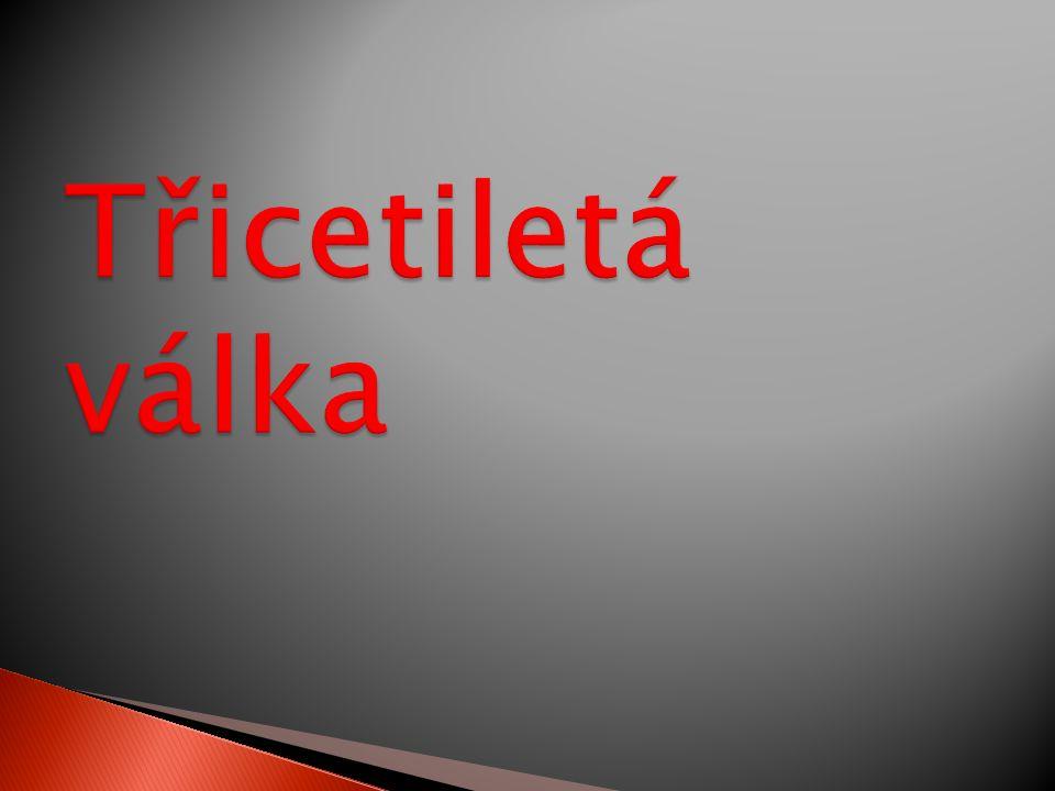  Kdy : 1618 – 1648  Kde : Evropa  Proč : konflikt 1) náboženský katolíci X protestanté 2) politický Habsburkové X Francie, Anglie, Nizozemí, Švédsko, Dánsko