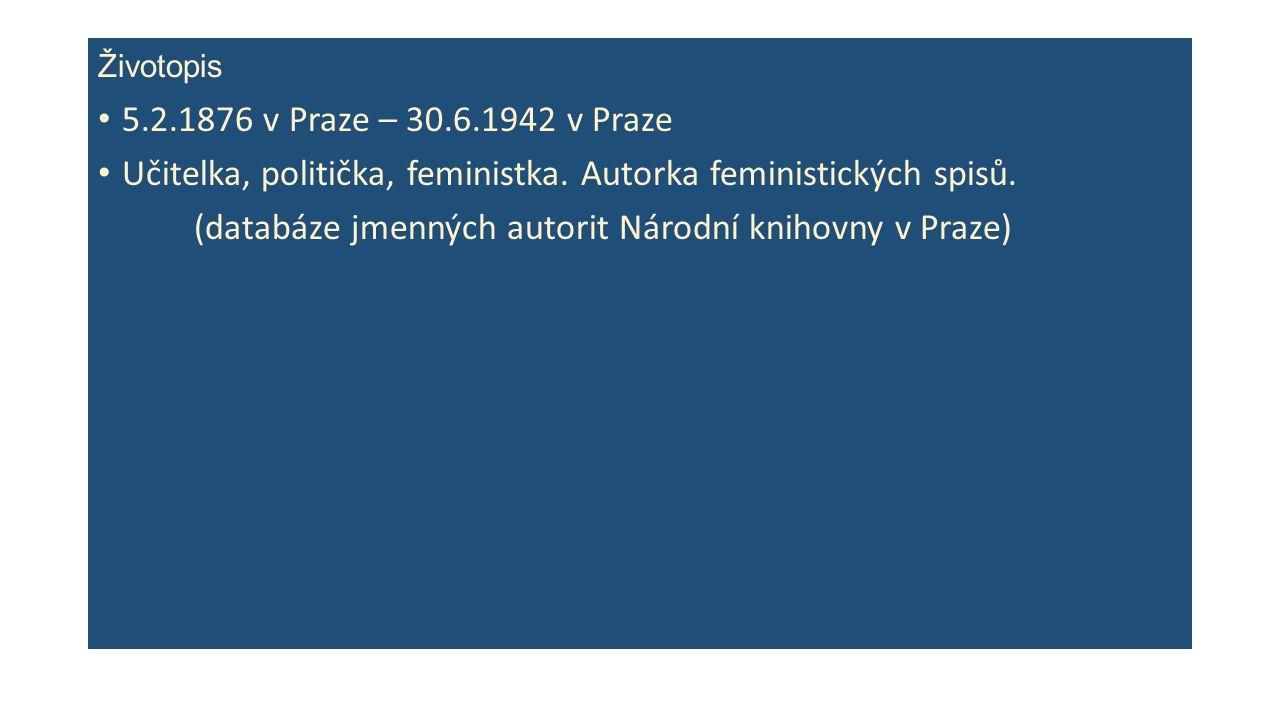 Životopis 5.2.1876 v Praze – 30.6.1942 v Praze Učitelka, politička, feministka.
