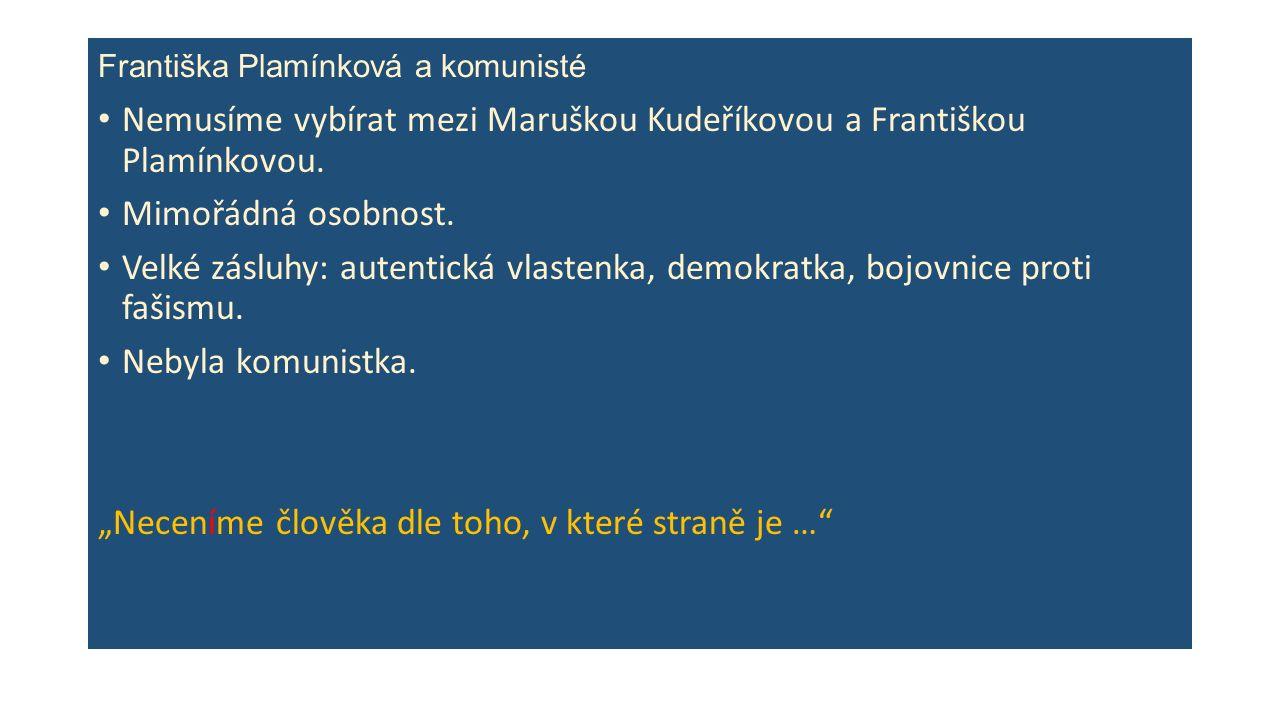 Františka Plamínková a komunisté Nemusíme vybírat mezi Maruškou Kudeříkovou a Františkou Plamínkovou.