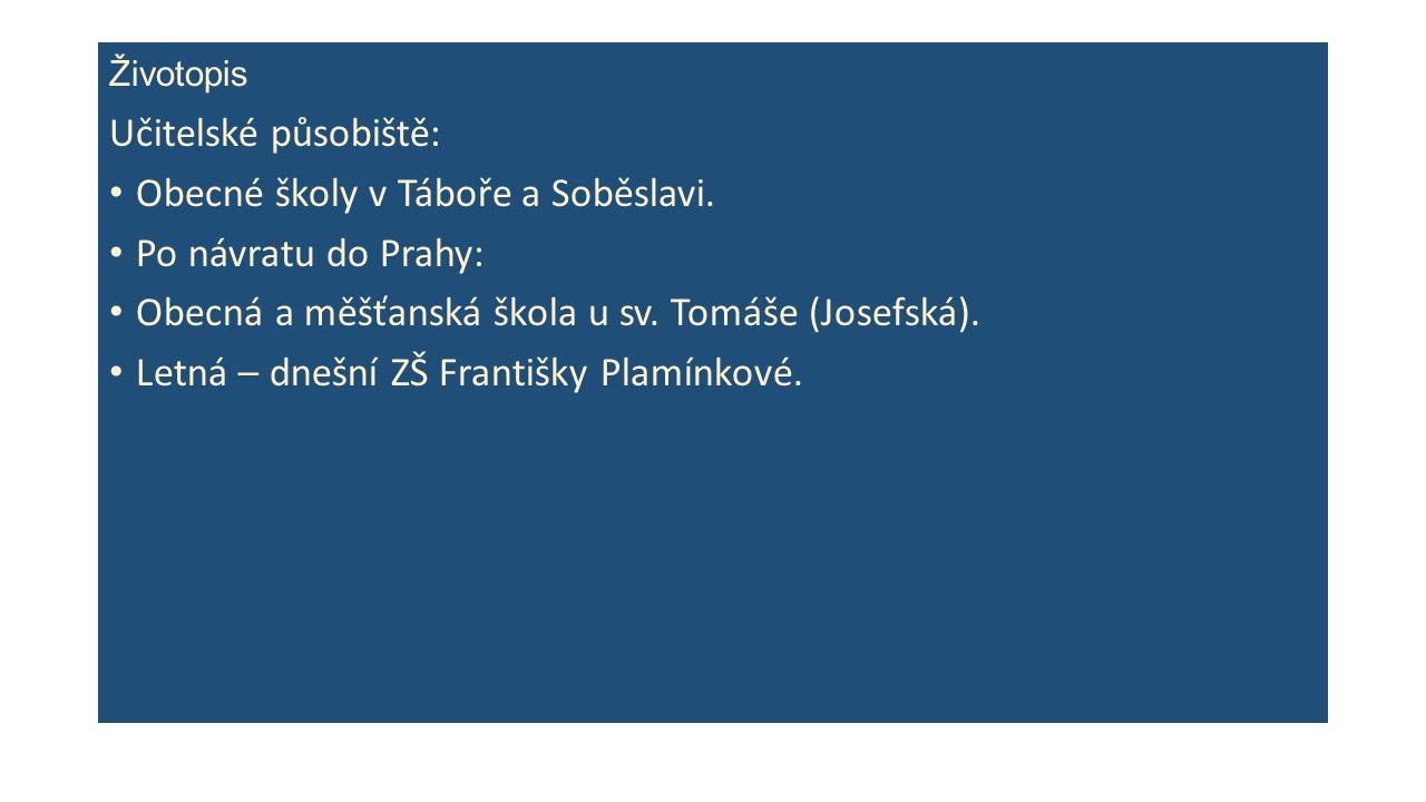 Životopis Učitelské působiště: Obecné školy v Táboře a Soběslavi.
