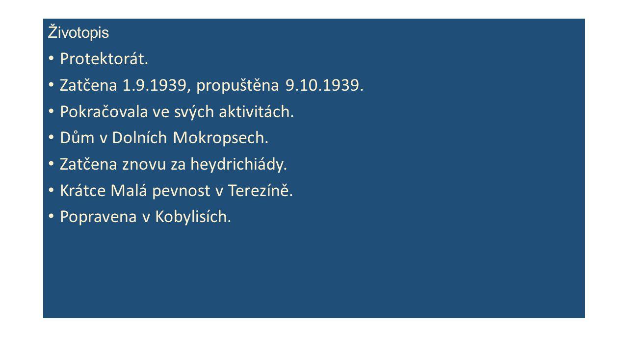 Životopis Protektorát. Zatčena 1.9.1939, propuštěna 9.10.1939.