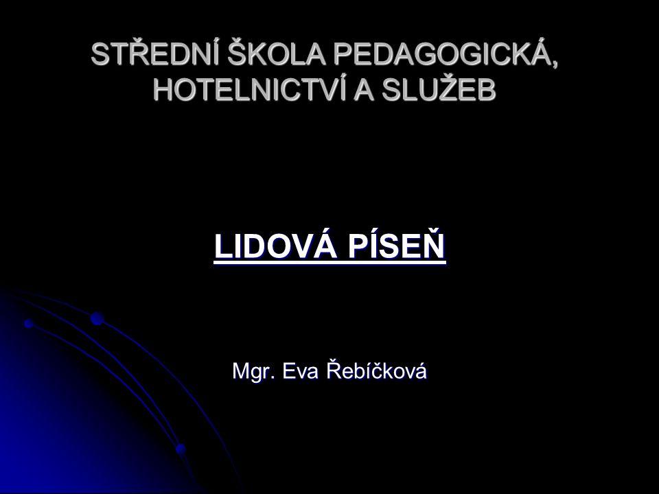 STŘEDNÍ ŠKOLA PEDAGOGICKÁ, HOTELNICTVÍ A SLUŽEB LIDOVÁ PÍSEŇ Mgr. Eva Řebíčková