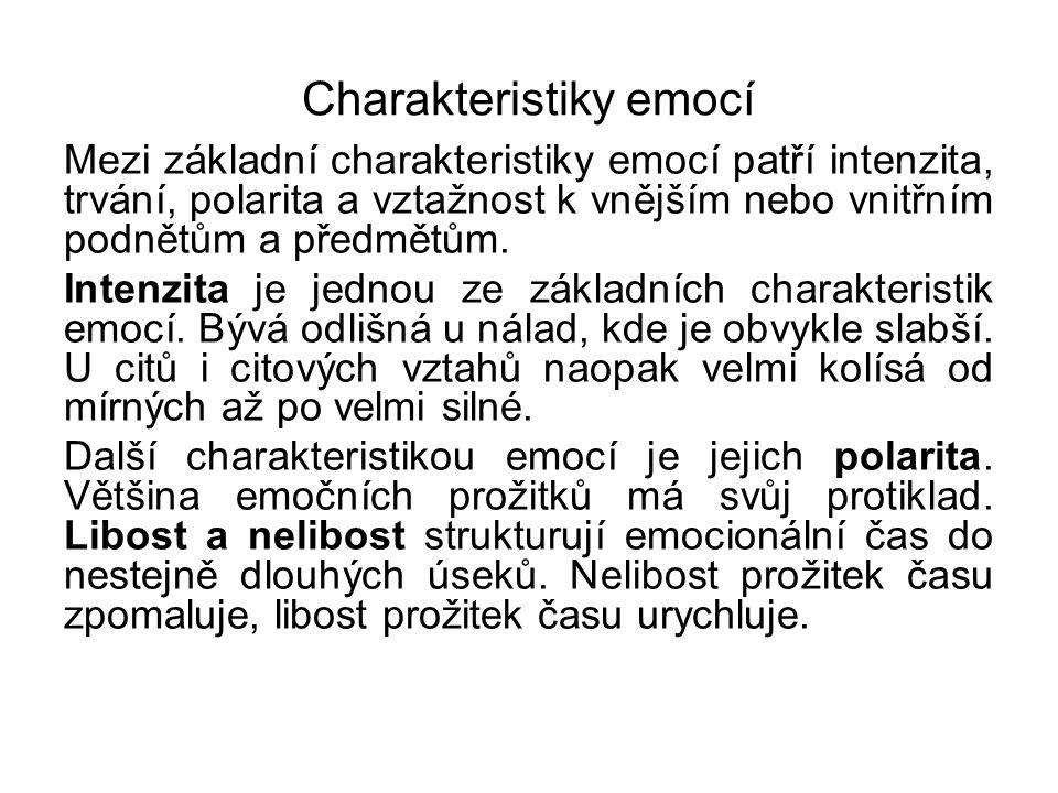 Charakteristiky emocí Mezi základní charakteristiky emocí patří intenzita, trvání, polarita a vztažnost k vnějším nebo vnitřním podnětům a předmětům.