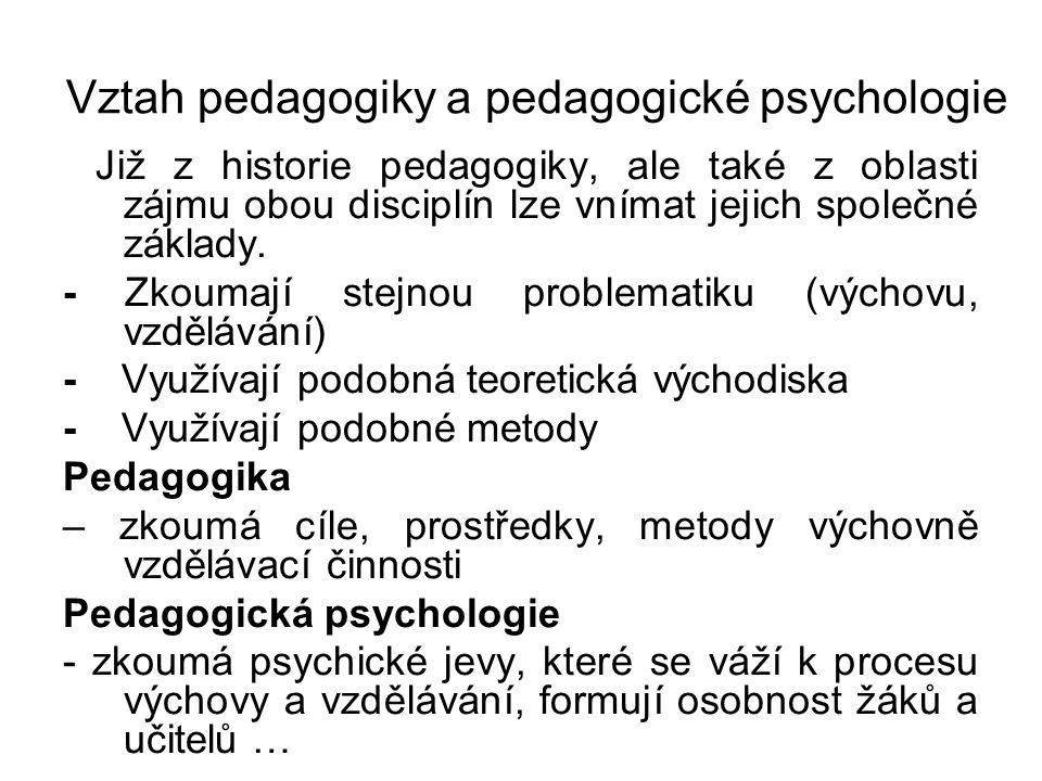 Vztah pedagogiky a pedagogické psychologie Již z historie pedagogiky, ale také z oblasti zájmu obou disciplín lze vnímat jejich společné základy.