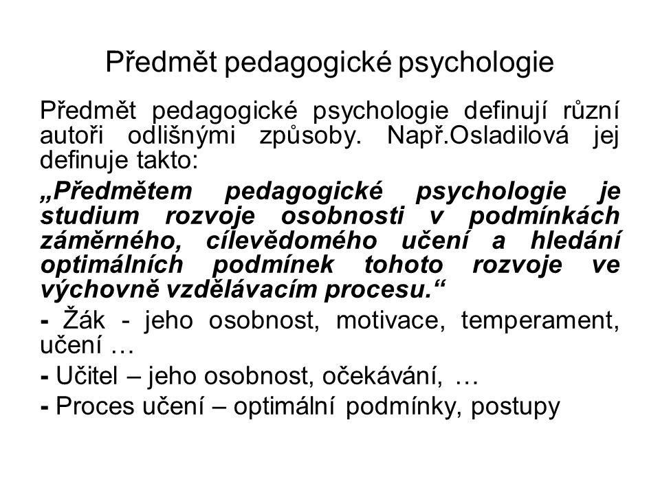 """Předmět pedagogické psychologie Předmět pedagogické psychologie definují různí autoři odlišnými způsoby. Např.Osladilová jej definuje takto: """"Předměte"""