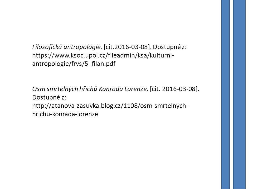 Filosofická antropologie. [cit.2016-03-08]. Dostupné z: https://www.ksoc.upol.cz/fileadmin/ksa/kulturni- antropologie/frvs/5_filan.pdf Osm smrtelných
