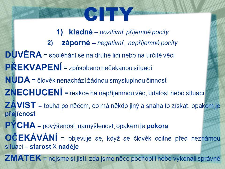 CITY 1)kladné – pozitivní, příjemné pocity 2) záporné – negativní, nepříjemné pocity DŮVĚRA = spoléhání se na druhé lidi nebo na určité věci PŘEKVAPEN
