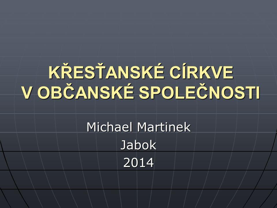 KŘESŤANSKÉ CÍRKVE V OBČANSKÉ SPOLEČNOSTI Michael Martinek Jabok2014