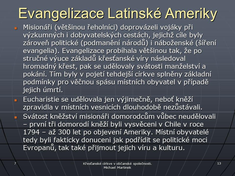 Evangelizace Latinské Ameriky Misionáři (většinou řeholníci) doprovázeli vojáky při výzkumných i dobyvatelských cestách, jejichž cíle byly zároveň politické (podmanění národů) i náboženské (šíření evangelia).