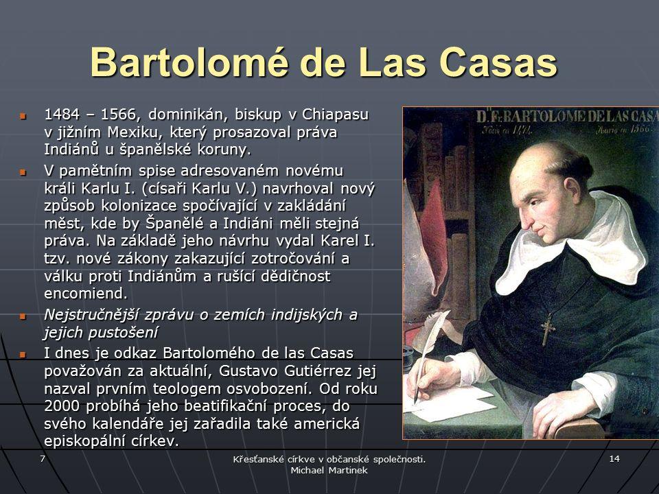 Bartolomé de Las Casas 1484 – 1566, dominikán, biskup v Chiapasu v jižním Mexiku, který prosazoval práva Indiánů u španělské koruny.