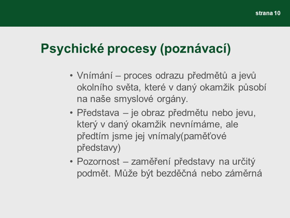 Psychické procesy (poznávací) Vnímání – proces odrazu předmětů a jevů okolního světa, které v daný okamžik působí na naše smyslové orgány. Představa –