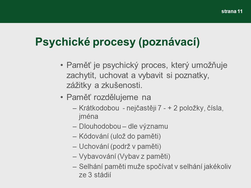 Psychické procesy (poznávací) Paměť je psychický proces, který umožňuje zachytit, uchovat a vybavit si poznatky, zážitky a zkušenosti. Paměť rozděluje