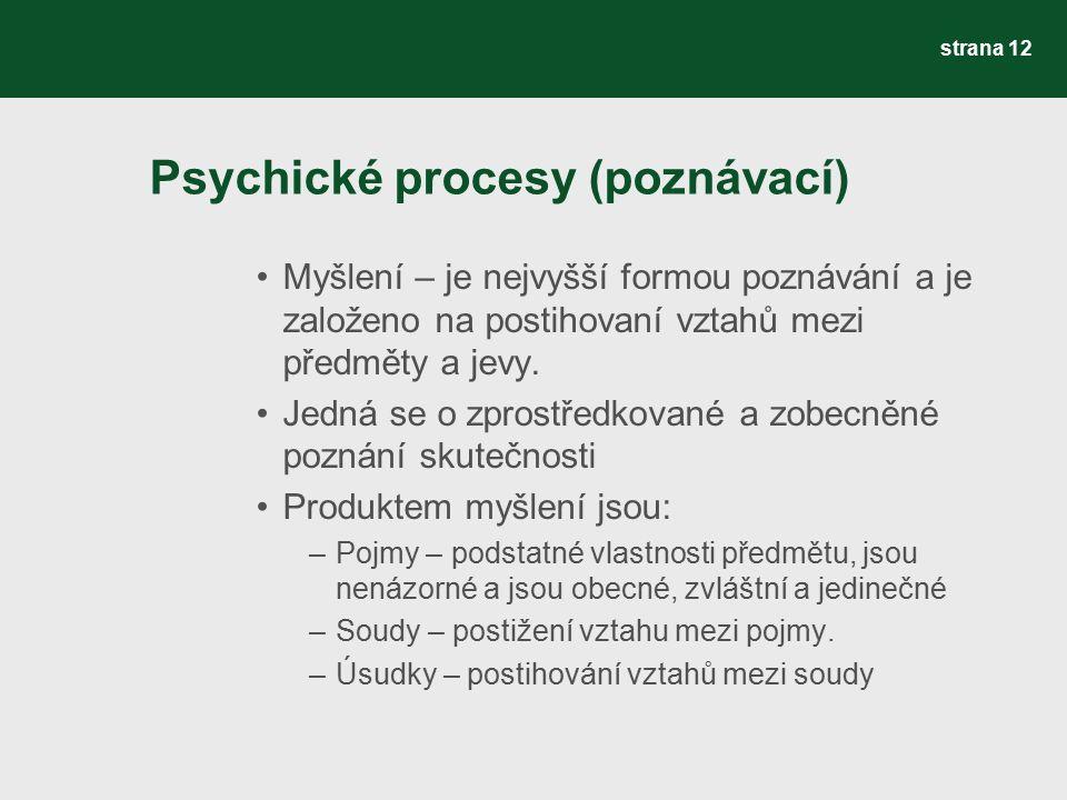 Psychické procesy (poznávací) Myšlení – je nejvyšší formou poznávání a je založeno na postihovaní vztahů mezi předměty a jevy.