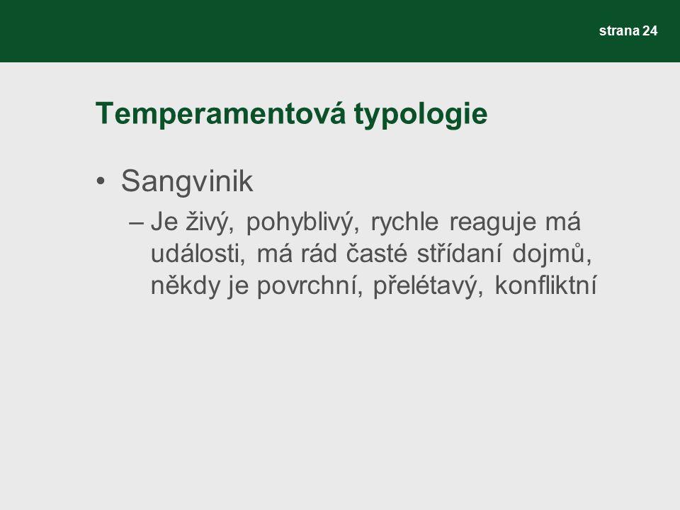 Temperamentová typologie Sangvinik –Je živý, pohyblivý, rychle reaguje má události, má rád časté střídaní dojmů, někdy je povrchní, přelétavý, konfliktní strana 24