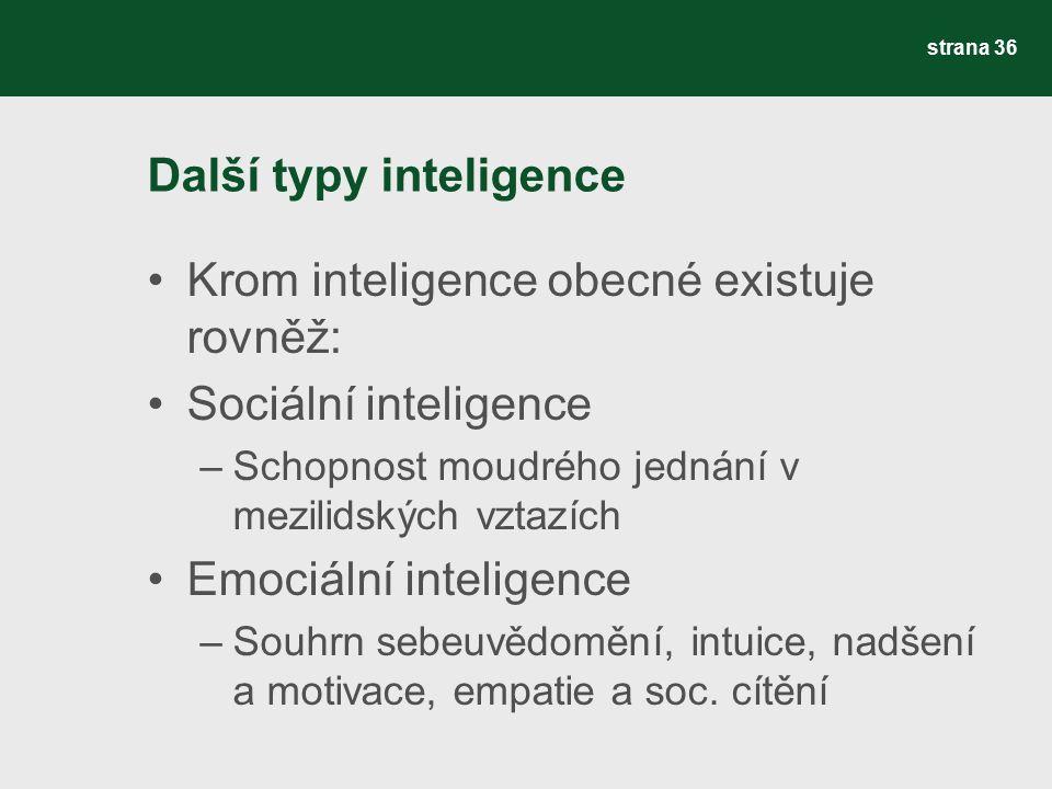 Další typy inteligence Krom inteligence obecné existuje rovněž: Sociální inteligence –Schopnost moudrého jednání v mezilidských vztazích Emociální int