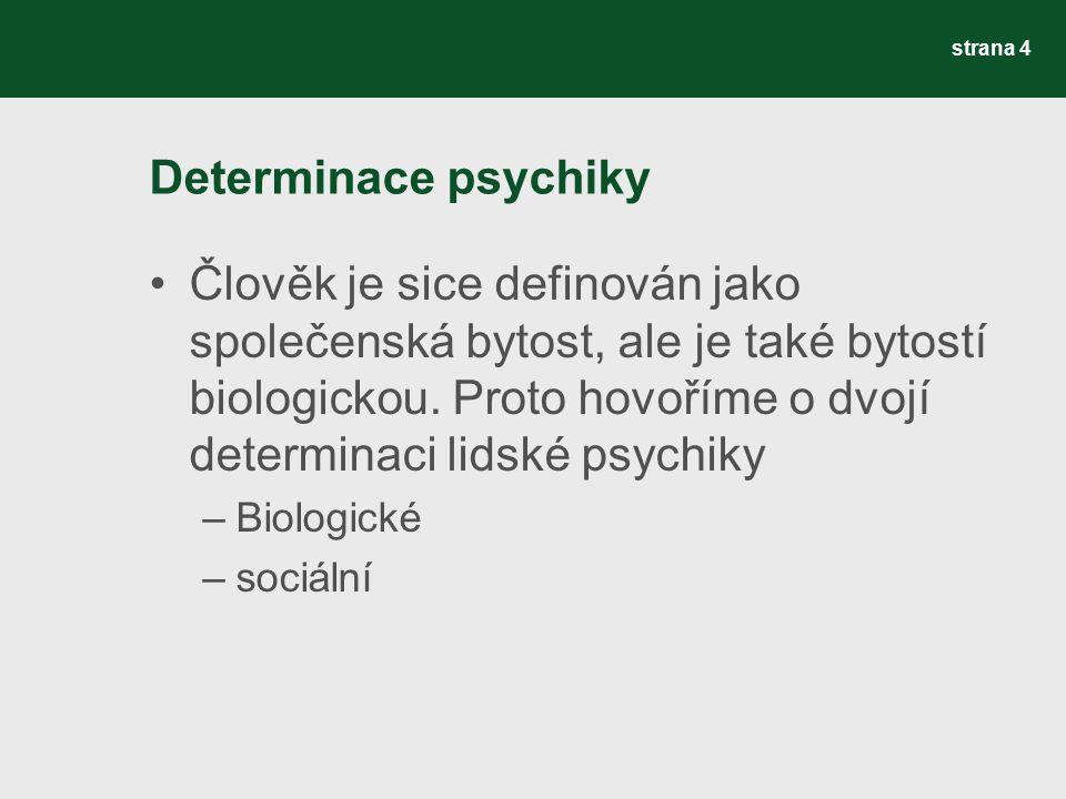 Determinace psychiky Člověk je sice definován jako společenská bytost, ale je také bytostí biologickou. Proto hovoříme o dvojí determinaci lidské psyc