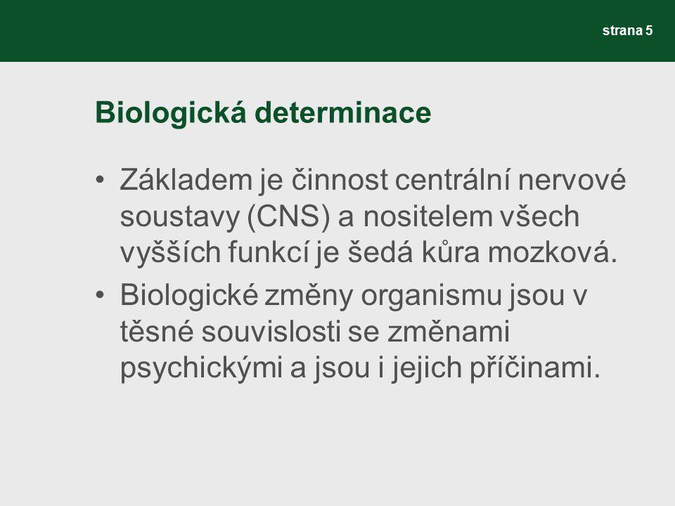 Biologická determinace Základem je činnost centrální nervové soustavy (CNS) a nositelem všech vyšších funkcí je šedá kůra mozková. Biologické změny or