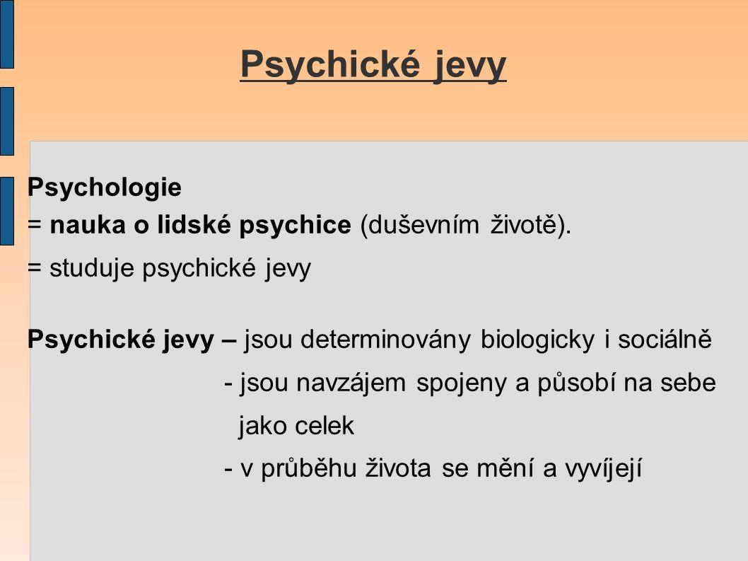 Psychické jevy Psychologie = nauka o lidské psychice (duševním životě).