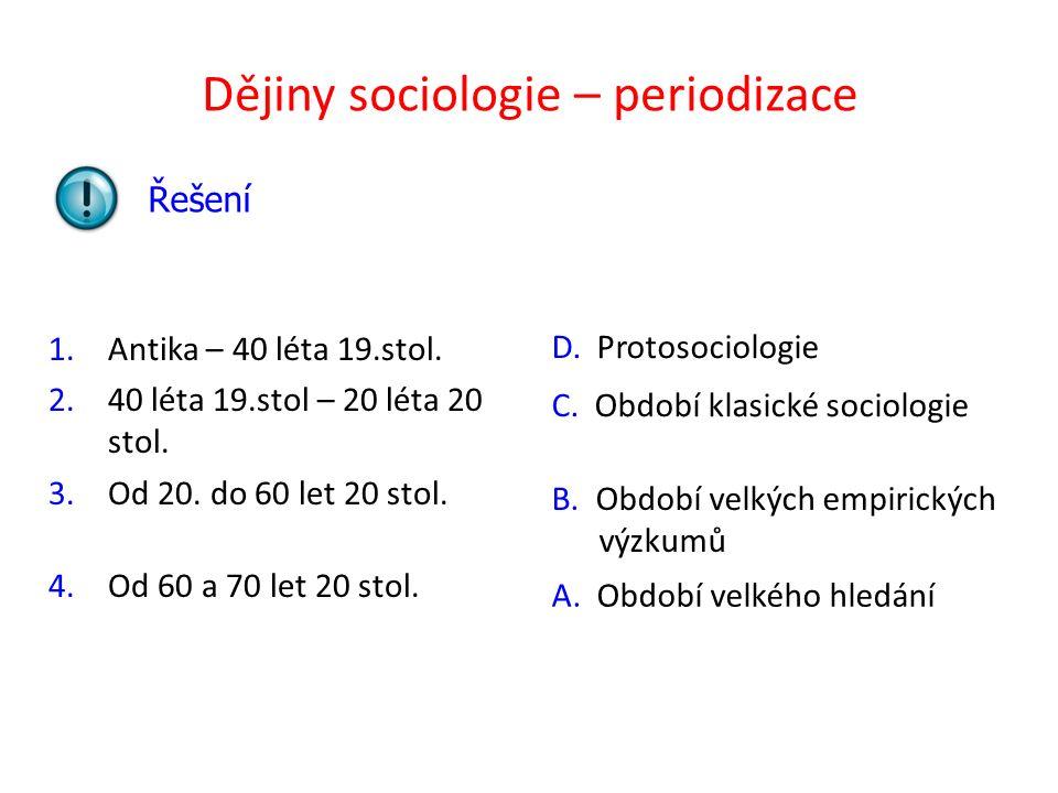 Dějiny sociologie – periodizace 1.Antika – 40 léta 19.stol. 2.40 léta 19.stol – 20 léta 20 stol. 3.Od 20. do 60 let 20 stol. 4.Od 60 a 70 let 20 stol.