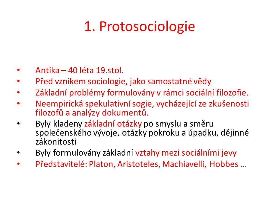 1. Protosociologie Antika – 40 léta 19.stol. Před vznikem sociologie, jako samostatné vědy Základní problémy formulovány v rámci sociální filozofie. N
