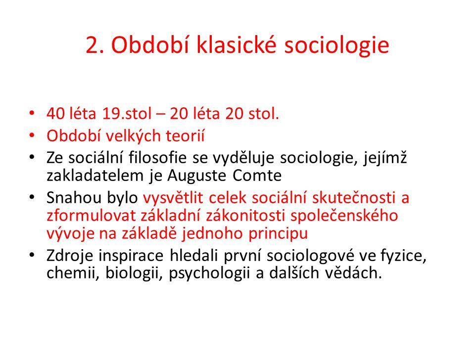 2. Období klasické sociologie 40 léta 19.stol – 20 léta 20 stol. Období velkých teorií Ze sociální filosofie se vyděluje sociologie, jejímž zakladatel