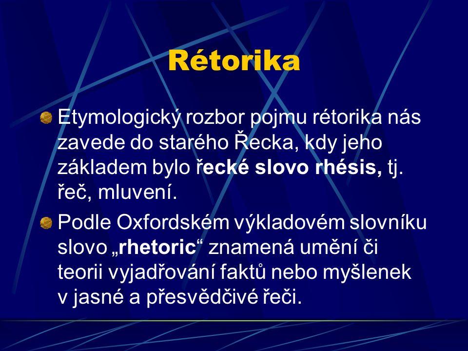 Rétorika Etymologický rozbor pojmu rétorika nás zavede do starého Řecka, kdy jeho základem bylo řecké slovo rhésis, tj. řeč, mluvení. Podle Oxfordském