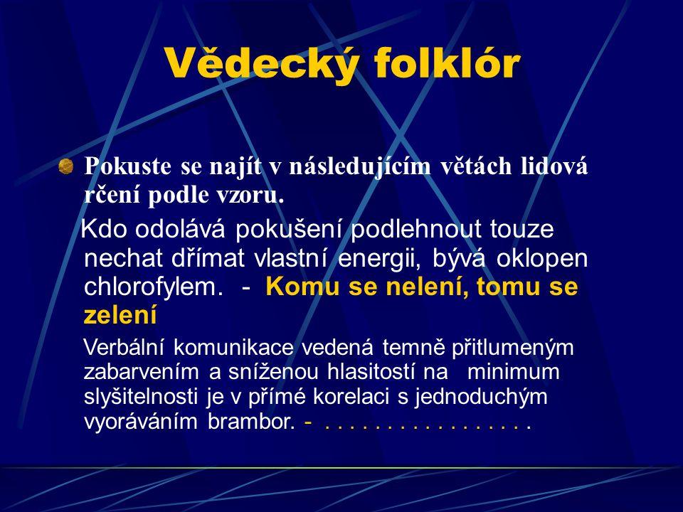 Vědecký folklór Pokuste se najít v následujícím větách lidová rčení podle vzoru. Kdo odolává pokušení podlehnout touze nechat dřímat vlastní energii,