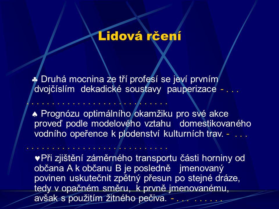 Lidová rčení  Druhá mocnina ze tří profesí se jeví prvním dvojčíslím dekadické soustavy pauperizace -...............................  Prognózu optim