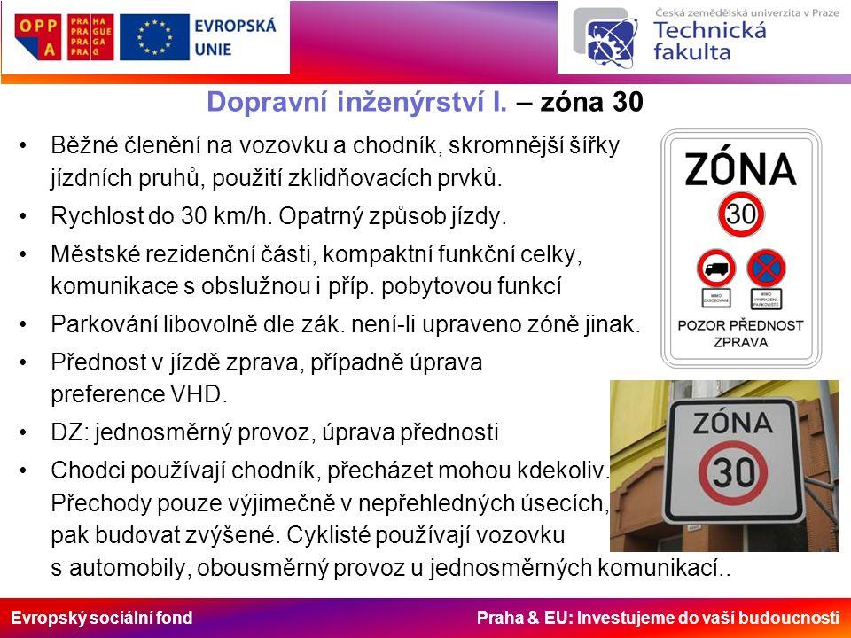 Evropský sociální fond Praha & EU: Investujeme do vaší budoucnosti Běžné členění na vozovku a chodník, skromnější šířky jízdních pruhů, použití zklidňovacích prvků.