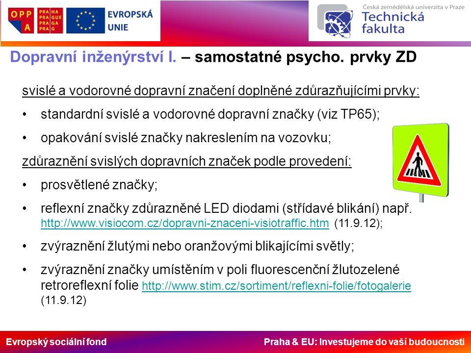 Evropský sociální fond Praha & EU: Investujeme do vaší budoucnosti svislé a vodorovné dopravní značení doplněné zdůrazňujícími prvky: standardní svislé a vodorovné dopravní značky (viz TP65); opakování svislé značky nakreslením na vozovku; zdůraznění svislých dopravních značek podle provedení: prosvětlené značky; reflexní značky zdůrazněné LED diodami (střídavé blikání) např.