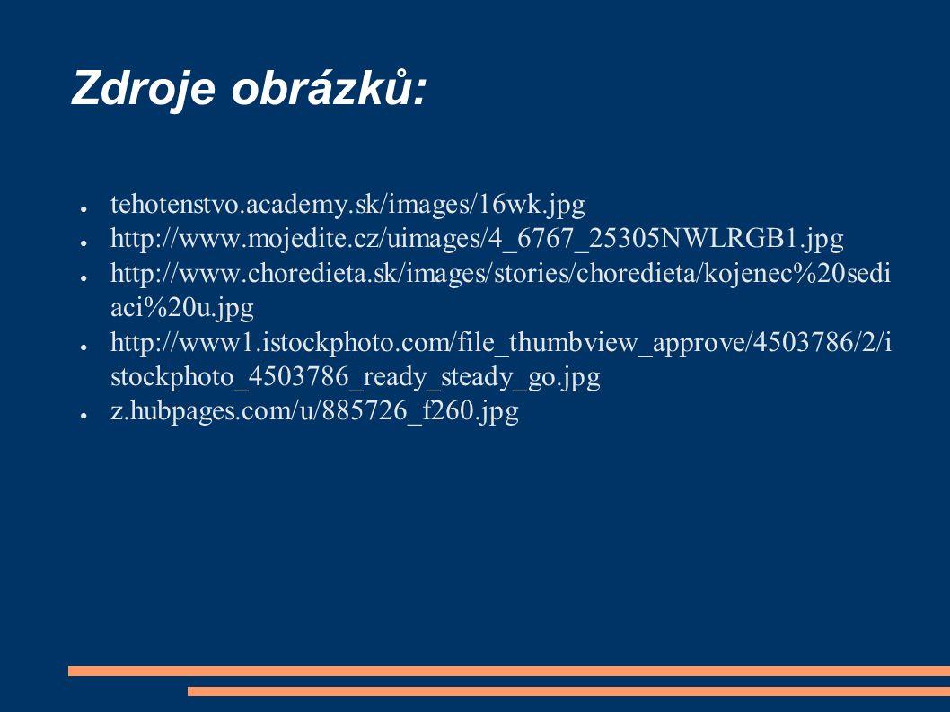 Zdroje obrázků: ● tehotenstvo.academy.sk/images/16wk.jpg ● http://www.mojedite.cz/uimages/4_6767_25305NWLRGB1.jpg ● http://www.choredieta.sk/images/st