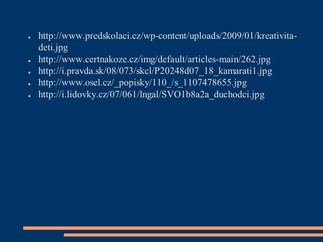 ● http://www.predskolaci.cz/wp-content/uploads/2009/01/kreativita- deti.jpg ● http://www.certnakoze.cz/img/default/articles-main/262.jpg ● http://i.pravda.sk/08/073/skcl/P20248d07_18_kamarati1.jpg ● http://www.osel.cz/_popisky/110_/s_1107478655.jpg ● http://i.lidovky.cz/07/061/lngal/SVO1b8a2a_duchodci.jpg