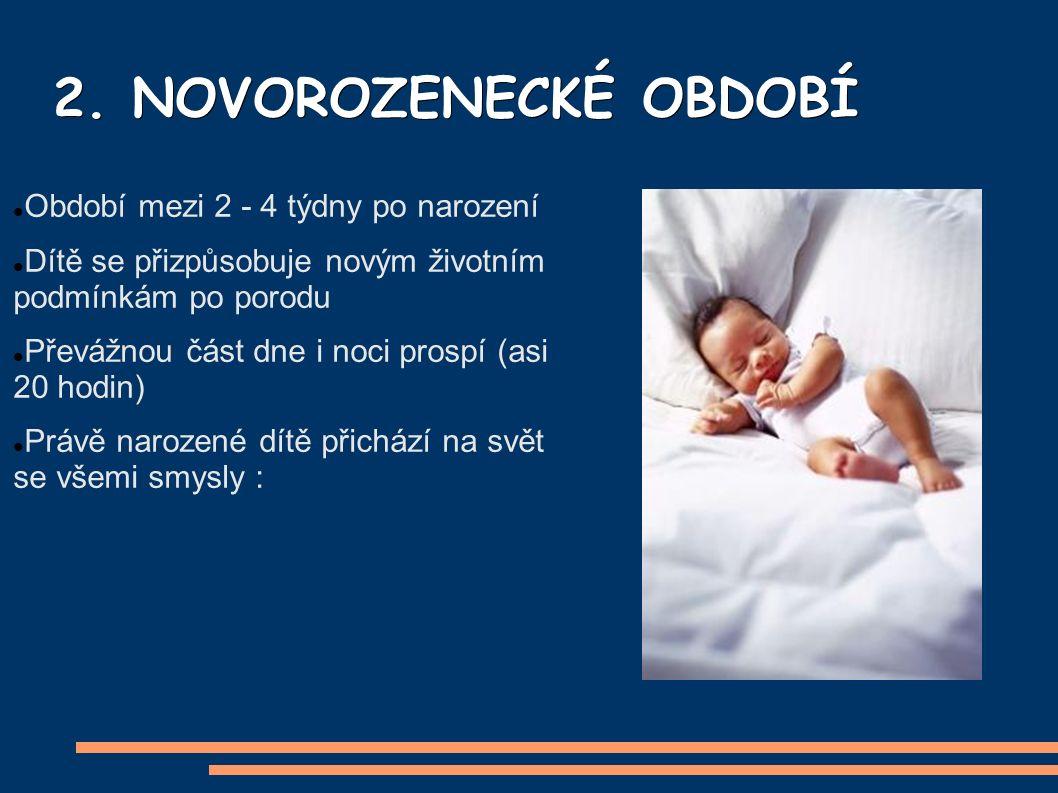 2. NOVOROZENECKÉ OBDOBÍ Období mezi 2 - 4 týdny po narození Dítě se přizpůsobuje novým životním podmínkám po porodu Převážnou část dne i noci prospí (