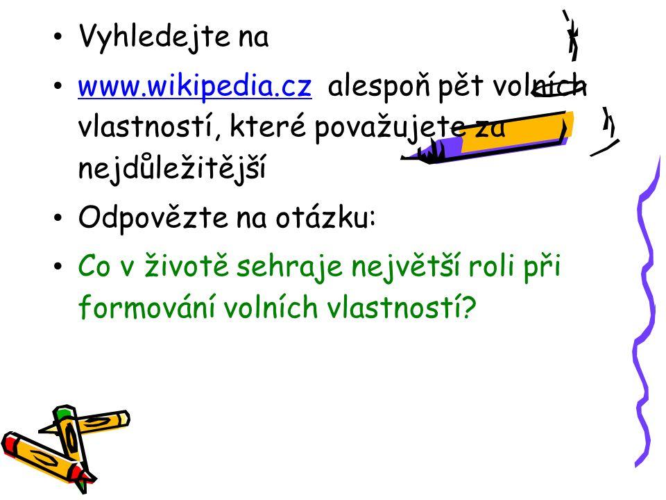 Vyhledejte na www.wikipedia.cz alespoň pět volních vlastností, které považujete za nejdůležitější www.wikipedia.cz Odpovězte na otázku: Co v životě se