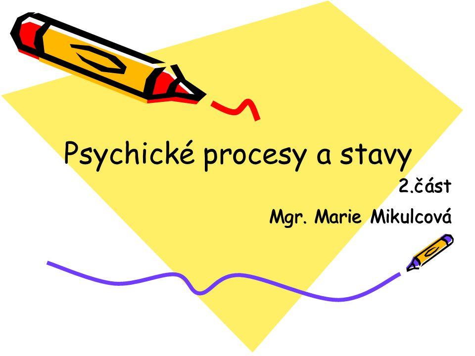 Psychické procesy a stavy 2.část Mgr. Marie Mikulcová