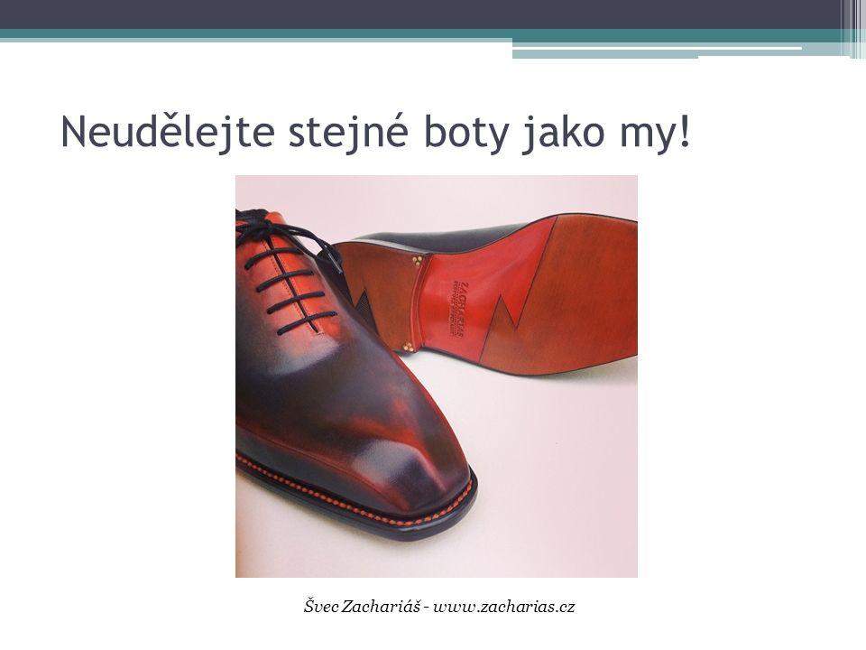Neudělejte stejné boty jako my! Švec Zachariáš - www.zacharias.cz