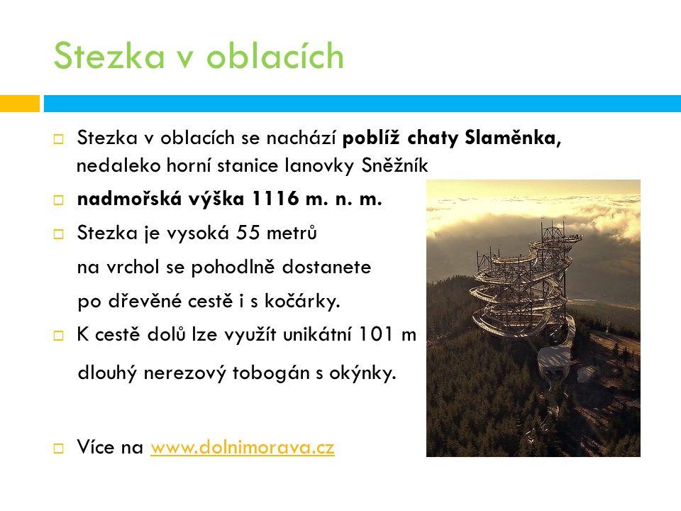 Stezka v oblacích  Stezka v oblacích se nachází poblíž chaty Slaměnka, nedaleko horní stanice lanovky Sněžník  nadmořská výška 1116 m.