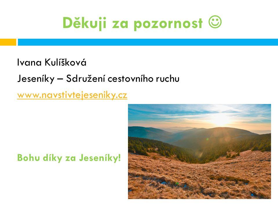 Děkuji za pozornost Ivana Kulíšková Jeseníky – Sdružení cestovního ruchu www.navstivtejeseniky.cz Bohu díky za Jeseníky!