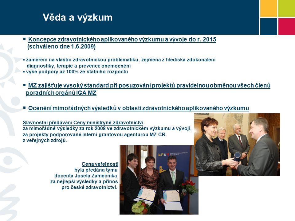 Věda a výzkum  Koncepce zdravotnického aplikovaného výzkumu a vývoje do r. 2015 (schváleno dne 1.6.2009)  zaměření na vlastní zdravotnickou problema