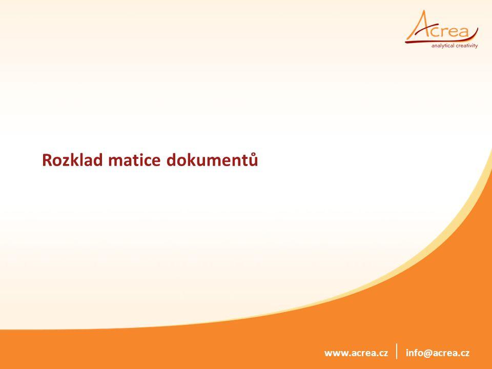 © 2014, ACREA CR spol. s r.o. info@acrea.czwww.acrea.cz Rozklad matice dokumentů
