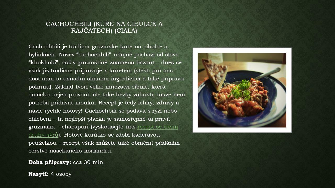 """ČACHOCHBILI (KUŘE NA CIBULCE A RAJČATECH) (CIALA) Čachochbili je tradiční gruzínské kuře na cibulce a bylinkách. Název """"čachochbili"""" údajně pochází od"""