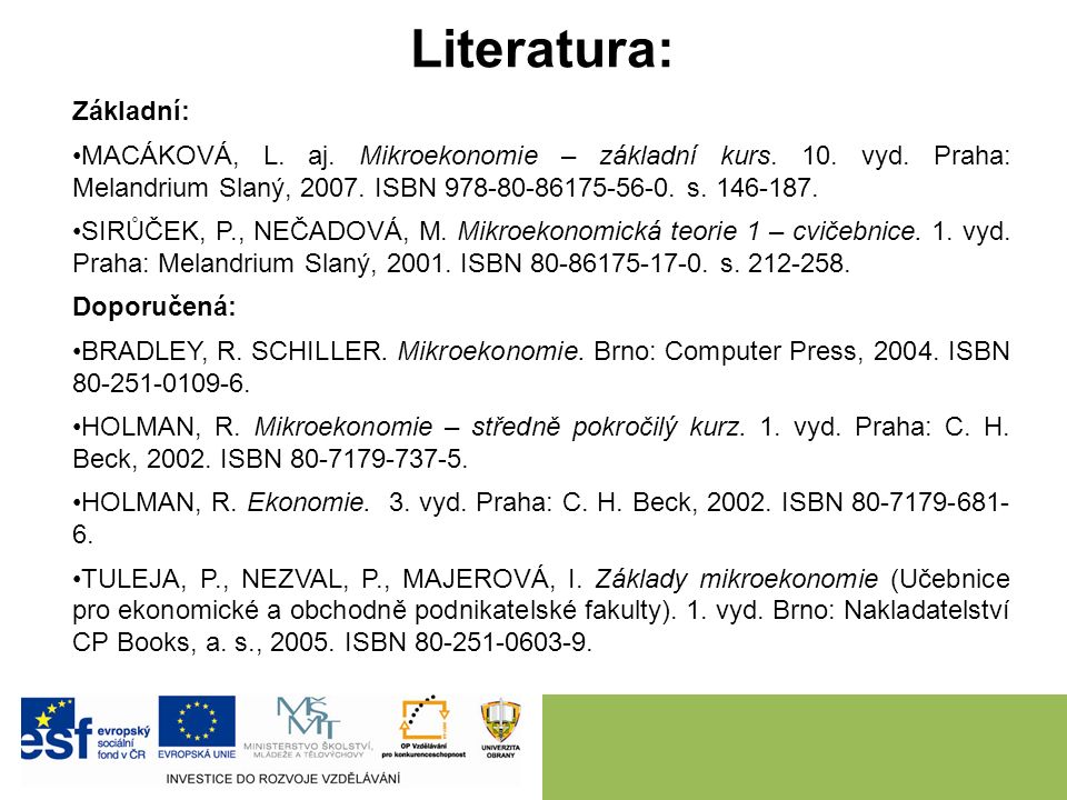 Literatura: Základní: MACÁKOVÁ, L. aj. Mikroekonomie – základní kurs. 10. vyd. Praha: Melandrium Slaný, 2007. ISBN 978-80-86175-56-0. s. 146-187. SIRŮ