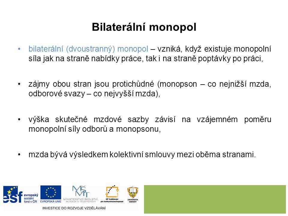 Bilaterální monopol bilaterální (dvoustranný) monopol – vzniká, když existuje monopolní síla jak na straně nabídky práce, tak i na straně poptávky po
